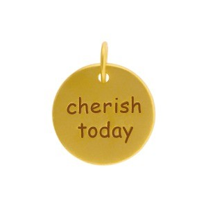 Gold Word Charms- Cherish Today w 24K Gold PlateDISCONTINUED