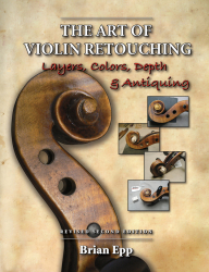 3319 THE ART OF VIOLIN RETOUCHING, REVISED 2ND ED., BRIAN EPP