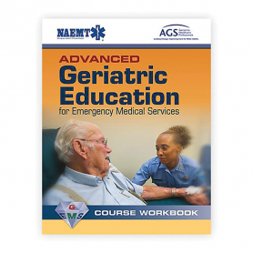 NAEMT® Advanced Geriatric Education for Emergency Medicine Services Course Workbook