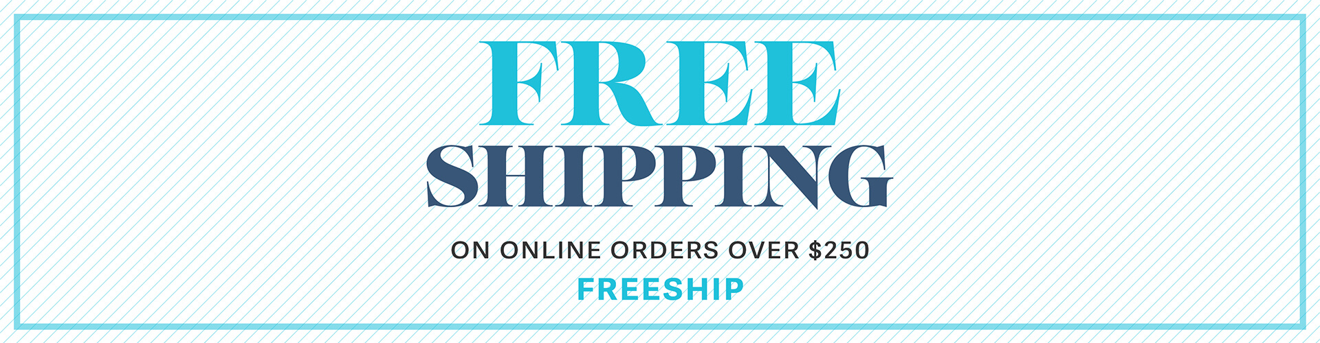 Free Shipping on Order over $250